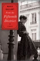 From the Fifteenth District - Stories ebook by Mavis Gallant