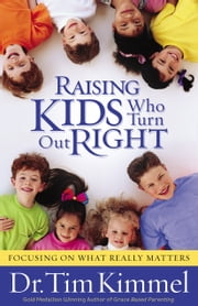 Raising Kids Who Turn Out Right ebook by Dr. Tim Kimmel