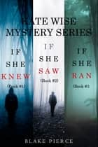 A Kate Wise Mystery Bundle: If She Knew (#1), If She Saw (#2), and If She Ran (#3) ebook by Blake Pierce