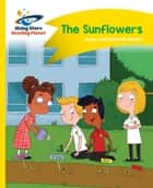 Reading Planet - The Sunflowers - Yellow: Comet Street Kids ebook by Adam Guillain, Charlotte Guillain