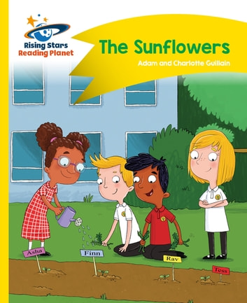 Reading Planet - The Sunflowers - Yellow: Comet Street Kids ebook by Adam Guillain,Charlotte Guillain