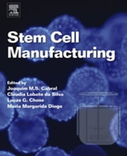 Stem Cell Manufacturing ebook by Joaquim M. S. Cabral,Claudia Lobato da Silva,Lucas G. Chase,Maria Margarida Diogo