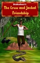 The Crow and Jackal Friendship ebook by BodhaGuru Learning