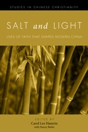 Salt and Light, Volume 1 - Lives of Faith That Shaped Modern China ebook by Carol Lee Hamrin, Stacey Bieler