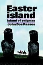 Easter Island - Island of Enigmas ebook by John Dos Passos