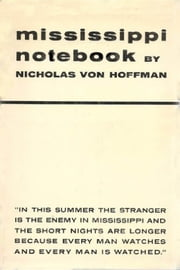 Mississippi Notebook - Freedom Summer June-August 1964 ebook by Nicholas Von Hoffman,Henry Herr Gill