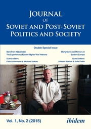 Journal of Soviet and Post-Soviet Politics and Society - 2015/2: Double Special Issue: Back from Afghanistan: The Experiences of Soviet Afghan War Veterans and: Martyrdom & Memory in Post-Socialist Space ebook by Julie Fedor