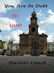 You Are In Debt To God. ebook by Hazlett Lynch