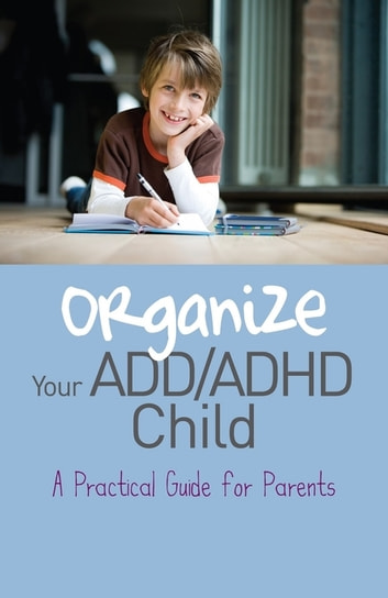 Organize Your ADD/ADHD Child - A Practical Guide for Parents ebook by Cheryl Carter
