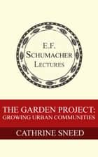 The Garden Project: Growing Urban Communities ebook door Cathrine Sneed, Hildegarde Hannum