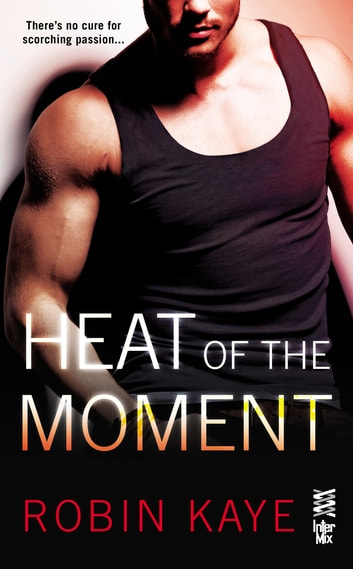 Heat of the Moment ebook by Robin Kaye