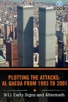 Plotting the Attacks: Al Qaeda from 1993 to 2001: 9/11 Early Signs and Aftermath ebook by Vook