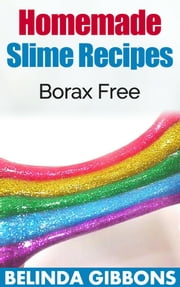 Homemade Slime Recipes - Borax Free ebook by Belinda Gibbons
