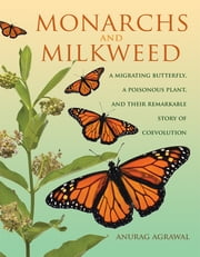 Monarchs and Milkweed - A Migrating Butterfly, a Poisonous Plant, and Their Remarkable Story of Coevolution ebook by Kobo.Web.Store.Products.Fields.ContributorFieldViewModel