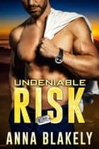 Undeniable Risk ebook by Anna Blakely