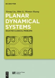 Planar Dynamical Systems - Selected Classical Problems ebook by Yirong Liu,Jibin Li,Wentao Huang,Science Press