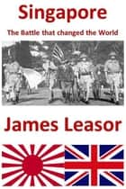 Singapore - The Battle that Changed the World ebook by James Leasor