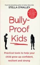 Bully-Proof Kids - Practical tools to help your child to grow up confident, assertive and strong ebook by Stella O'Malley