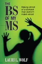 The BS of my MS ebook by Lauri L. Wolf
