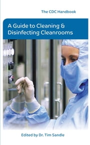 The CDC Handbook - A Guide to Cleaning and Disinfecting Clean Rooms ebook by Dr. Tim Sandle