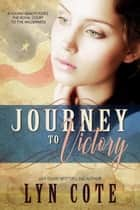 Journey to Victory - Patriots and Seekers ebook by Lyn Cote