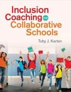 Inclusion Coaching for Collaborative Schools ebook by Toby J. Karten