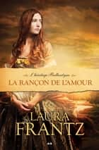La rançon de l'amour ebook by Laura Frantz