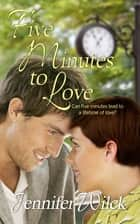 Five Minutes to Love ebook by Jennifer  Wilck