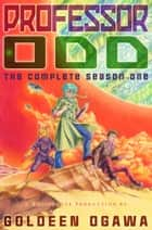 Professor Odd: The Complete Season One ebook by Goldeen Ogawa
