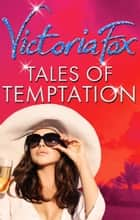 Tales Of Temptation: Rivals / Pride / Ambition eBook by Victoria Fox