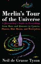 Merlin's Tour of the Universe - A Skywatcher's Guide to Everything from Mars and Quasars to Comets, Planets, Blue Moons, and Werewolves ebook by Neil deGrasse Tyson