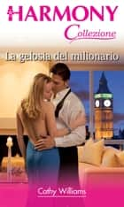 La gelosia del milionario - Harmony Collezione eBook by Cathy Williams