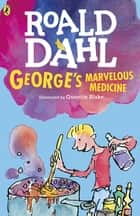 George's Marvelous Medicine ebook by Roald Dahl,Quentin Blake
