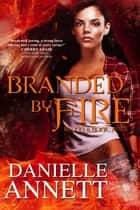 Branded by Fire - Blood & Magic ebook by Danielle Annett
