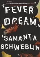 Fever Dream - SHORTLISTED FOR THE MAN BOOKER INTERNATIONAL PRIZE 2017 ebook by Samanta Schweblin, Megan McDowell