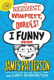 The Nerdiest, Wimpiest, Dorkiest I Funny Ever ebook by Chris Grabenstein, James Patterson