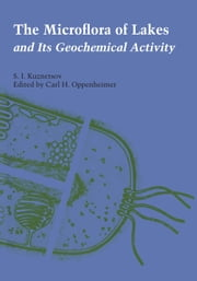 The Microflora of Lakes and Its Geochemical Activity ebook by S. I. Kuznetsov,Carl H. Oppenheimer