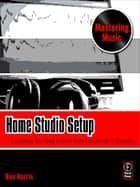 Home Studio Setup ebook by Ben Harris