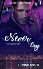 Madness in Seattle - Never Cry, T3 ebook by Angie L. Deryckère