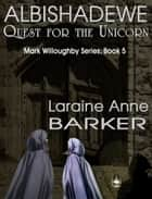 Albishadewe: Quest for the Unicorn (Book 5) ebook by Laraine Anne Barker