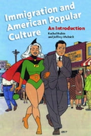 Immigration and American Popular Culture - An Introduction ebook by Rachel Lee Rubin, Jeffrey Melnick
