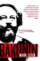 Bakunin - The Creative Passion-A Biography ebook by Mark Leier