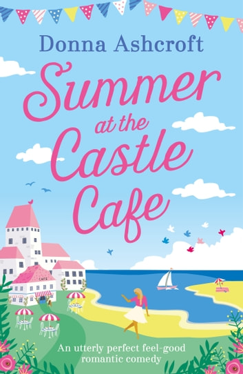 Summer at the Castle Cafe - An utterly perfect feel good romantic comedy ebook by Donna Ashcroft