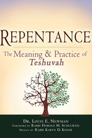 Repentance - The Meaning and Practice of Teshuvah ebook by Dr. Louis E. Newman,Rabbi Harold M. Schulweis,Rabbi Karyn D. Kedar