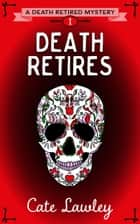Death Retires 電子書 by Cate Lawley