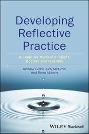 Developing Reflective Practice - A Guide for Medical Students, Doctors and Teachers ebook by Andy Grant, Judy McKimm, Fiona Murphy