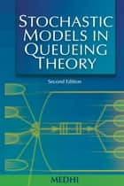 Stochastic Models in Queueing Theory ebook by Jyotiprasad Medhi