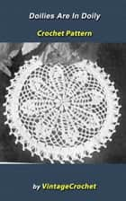Doilies Are In Again: Doily Vintage Crochet Pattern eBook ebook by Vintage Crochet