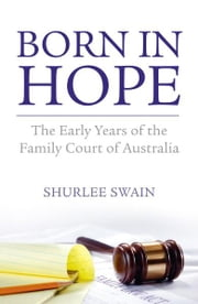 Born in Hope - The Early Years of the Family Court in Australia ebook by Shurlee Swain