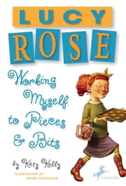 Lucy Rose: Working Myself to Pieces and Bits ebook by Katy Kelly,Peter Ferguson